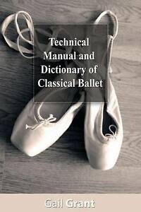 NEW Technical Manual and Dictionary of Classical Ballet by Gail Grant