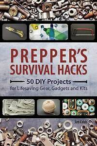 Prepper-039-s-Survival-Hacks-50-DIY-Projects-for-Lifesaving-Gear-Gadgets-and