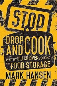 Stop Drop Cook Everyday Dutch Oven Cooking Food Storage by Hansen Mark