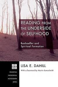 """Reading from the Underside of Selfhood Bonhoeffer & Spiritual Formation"" Dahill"