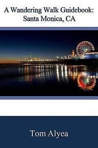 A Wandering Walk Guide Book: Santa Monica, CA   Alyea, Tom 9781518613005