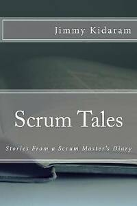 Scrum Tales: Stories from a Scrum Master's Diary by Kidaram, Jimmy -Paperback