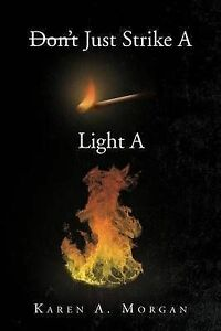 Dont-Just-Strike-a-Match-Light-a-Fire-by-Karen-A-Morgan-Paperback
