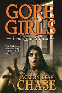 Gore Girls: Twisted Tales & Poems By Chase, Jackson Dean -Paperback