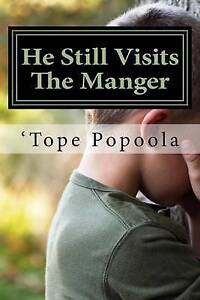 He Still Visits the Manger by Popoola, 'Tope -Paperback
