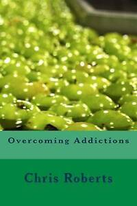Overcoming Addictions by Roberts, Chris -Paperback