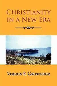 NEW Christianity in a New Era by Vernon E Grosvenor