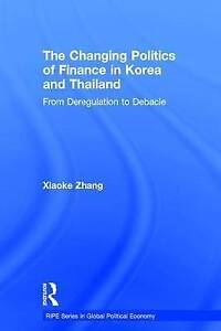 The Changing Politics of Finance in Korea and Thailand, Xiaoke Zhang