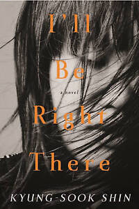 I'll be Right There by Kyung-Sook Shin (Paperback, 2014)