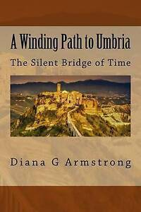 A Winding Path to Umbria: The Silent Bridge of Time by Armstrong, Diana G.