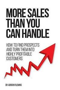 More Sales Than You Can Handle How Find Prospects & Turn Them by Fleming MR Adri