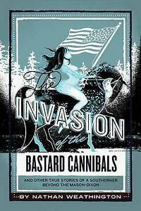Invasion Bastard Cannibals Other True Stories  by Weathington Nathan -Paperback