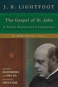 The Gospel of St. John: A Newly Discovered Commentary by J B Lightfoot...