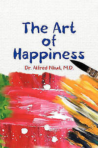 The Art of Happiness by Nkut, Alfred