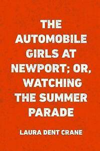 The Automobile Girls at Newport; Or, Watching the Summer Parade b 9781523759934