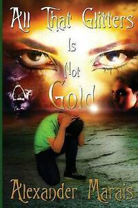 All That Glitters Is Not Gold by Marais, Alexander -Paperback