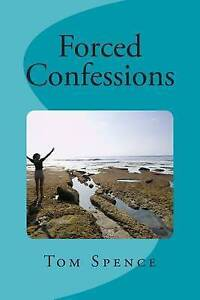 Forced Confessions by Spence, Tom -Paperback