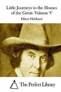 Little Journeys to the Homes of the Great- Volume V by Hubbard, Elbert