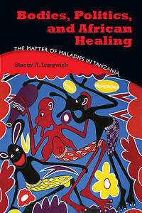 Bodies, Politics, and African Healing, Stacey Ann Langwick