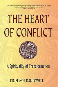 The Heart of Conflict: A Spirituality of Transformation by Elinor D.U. Powell...