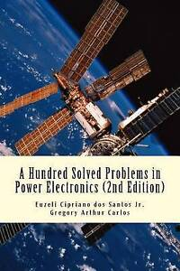 A Hundred Solved Problems in Power Electronics by Dos Santos Jr, Euzeli C.