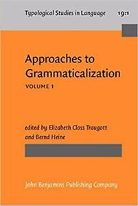 Approaches to Grammaticalization Volume I Theoretical and methodological issues