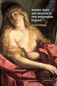 USED (LN) Women, Death and Literature in Post-Reformation England by Patricia Ph