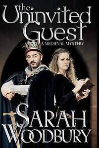 NEW The Uninvited Guest (A Gareth and Gwen Medieval Mystery) by Sarah Woodbury