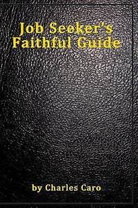 Job Seeker's Faithful Guide by Caro, Charles -Paperback