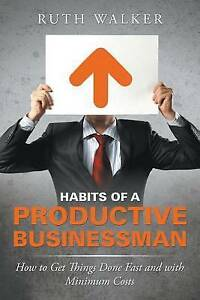 Habits Productive Businessman How Get Things Done Fast by Walker Ruth -Paperback