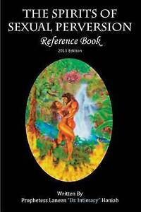 The Spirits Sexual Perversion Reference Book 2013 Edition by Haniah Laneen Dr In