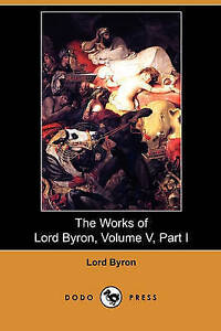 NEW The Works of Lord Byron, Volume V, Part I (Dodo Press)