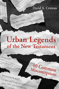 Urban Legends New Testament 40 Common Misconceptions by Croteau David A