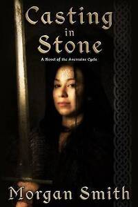 Casting in Stone: A Novel of the Averraine Cycle by Smith, Morgan -Paperback