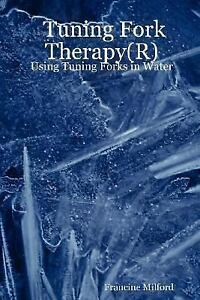 Tuning Fork TherapyR Using Tuning Forks by Francine Milford (2006, Paperback)