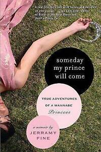 Someday My Prince Will Come: True Adventures of a Wannabe Princess by Jerramy...