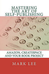 Mastering the Art of Self-Publishing: Amazon, CreateSpace and your book project