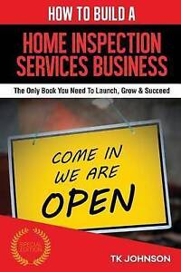 How Build Home Inspection Services Business (Special Edition by Johnson T K