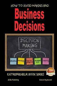 How to Avoid Making Bad Business Decisions by Nyakundi, Colvin -Paperback