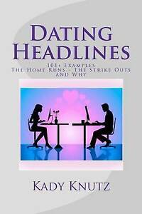 NEW Dating Headlines: 101+ Examples of The Home Runs - The Strike Outs and Why