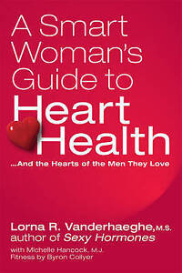 A Smart Woman's Guide to Heart Health: ...And the Hearts of the Men They Love