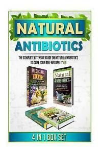 Natural Antibiotics: The Complete Extensive Guide on Natural Anti 9781517096311