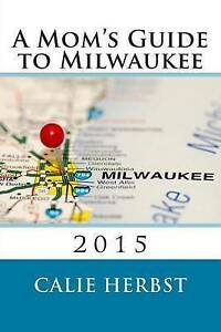 A Mom's Guide to Milwaukee 2015   Herbst, Calie Joy -Paperback