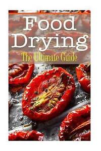 Food Drying: The Ultimate Guide by Kombs, Kelly -Paperback