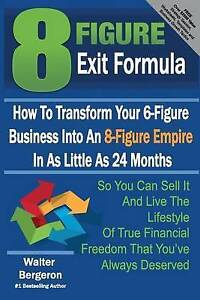 8 Figure Exit Formula How Transform Your 6-Figure Business In by Bergeron Walter