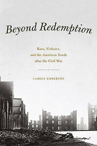 Beyond Redemption – Race, Violence, and the American South after the Civil