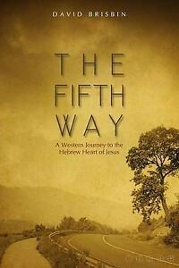 The-Fifth-Way-A-Western-Journey-to-the-Hebrew-Heart-of-Jesus-by-Brisbin-David