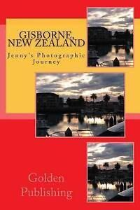 NEW Gisborne, New Zealand: Jenny's Photographic Journey (Volume 1)