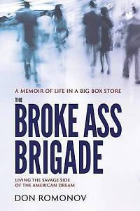 The Broke Ass Brigade: The Savage Side of the American Dream by Romonov, Don