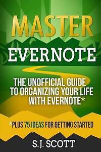 Master Evernote Unofficial Guide Organizing Your Life wit by Scott S J